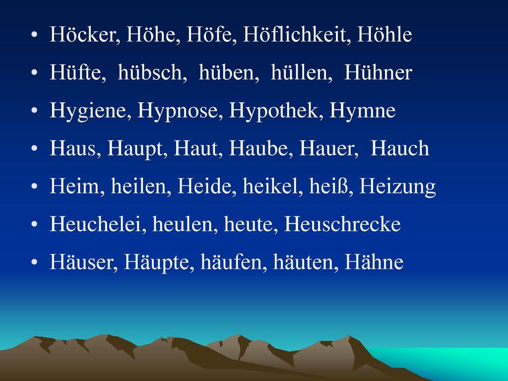 Höcker, Höhe, Höfe, Höflichkeit, Höhle