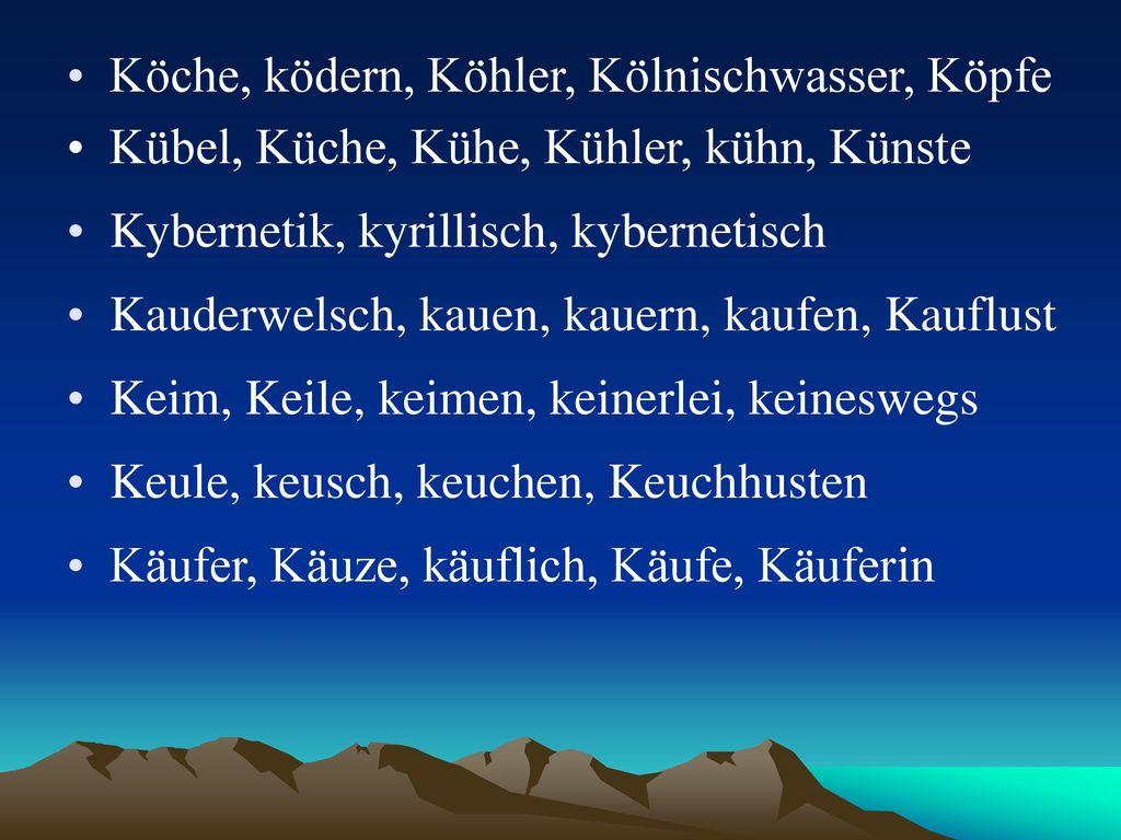 Köche, ködern, Köhler, Kölnischwasser, Köpfe
