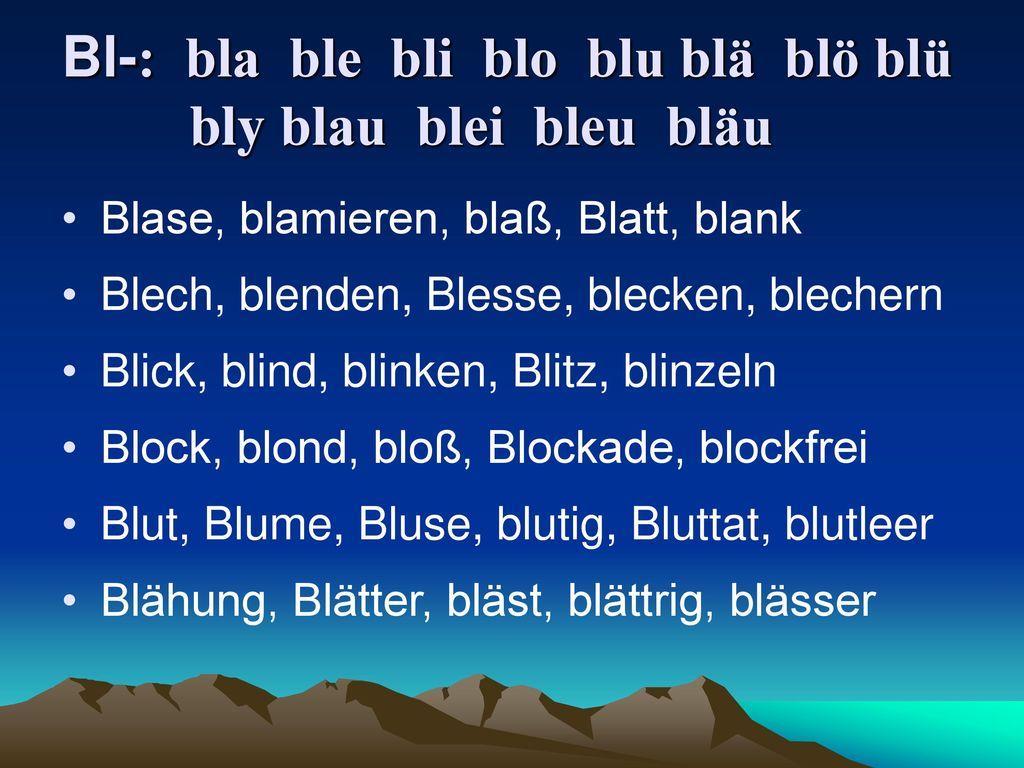 Bl-: bla ble bli blo blu blä blö blü bly blau blei bleu bläu