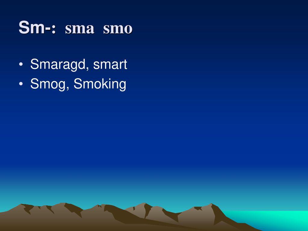 Sm-: sma smo Smaragd, smart Smog, Smoking