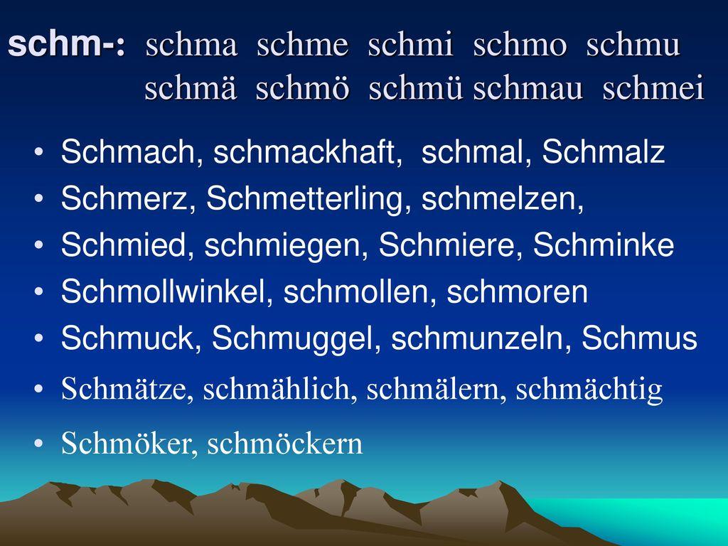 schm-: schma schme schmi schmo schmu schmä schmö schmü schmau schmei
