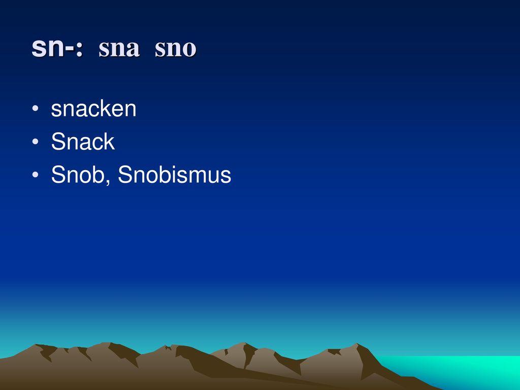 sn-: sna sno snacken Snack Snob, Snobismus