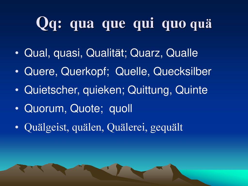 Qq: qua que qui quo quä Qual, quasi, Qualität; Quarz, Qualle