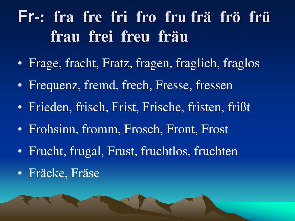 Fr-: fra fre fri fro fru frä frö frü frau frei freu fräu