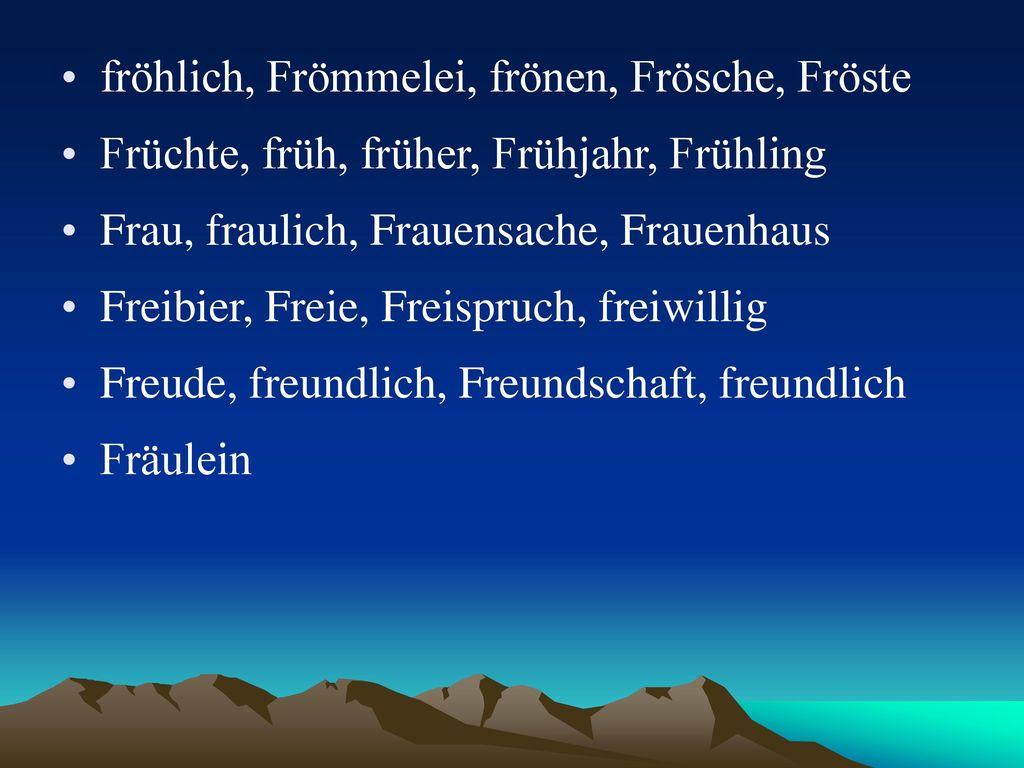 fröhlich, Frömmelei, frönen, Frösche, Fröste