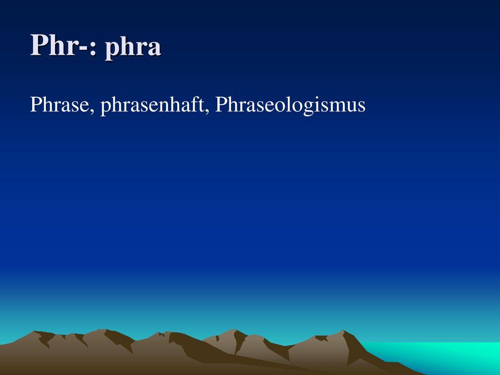Phr-: phra Phrase, phrasenhaft, Phraseologismus