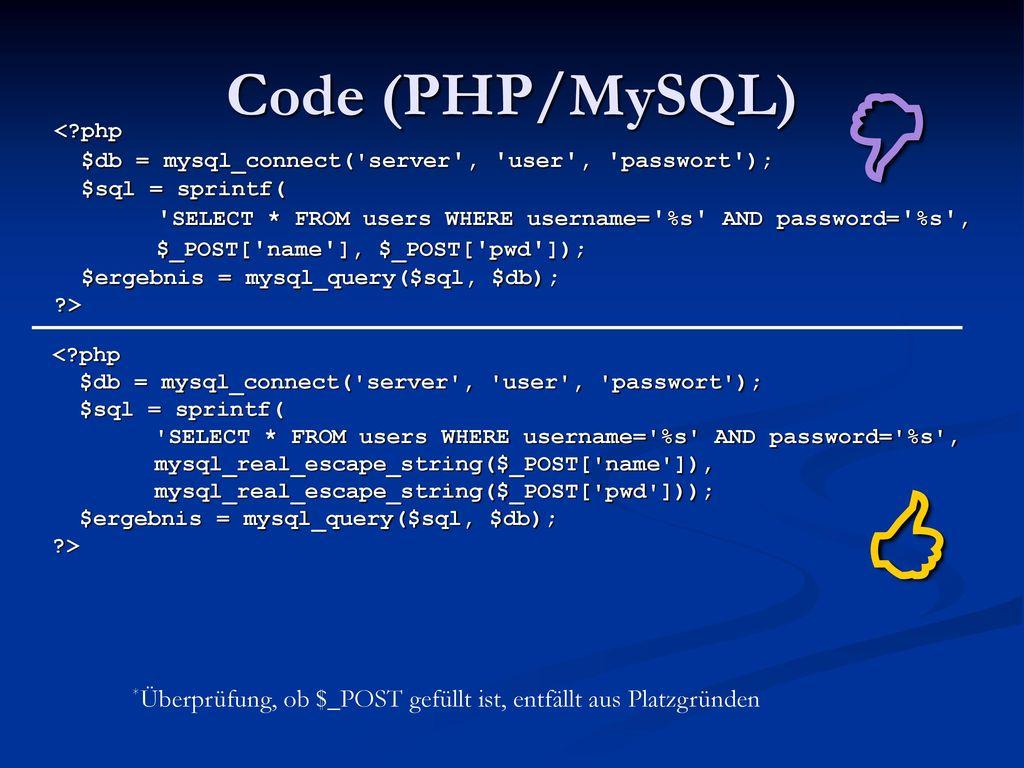 Code (PHP/MySQL)  < php. $db = mysql_connect( server , user , passwort ); $sql = sprintf(