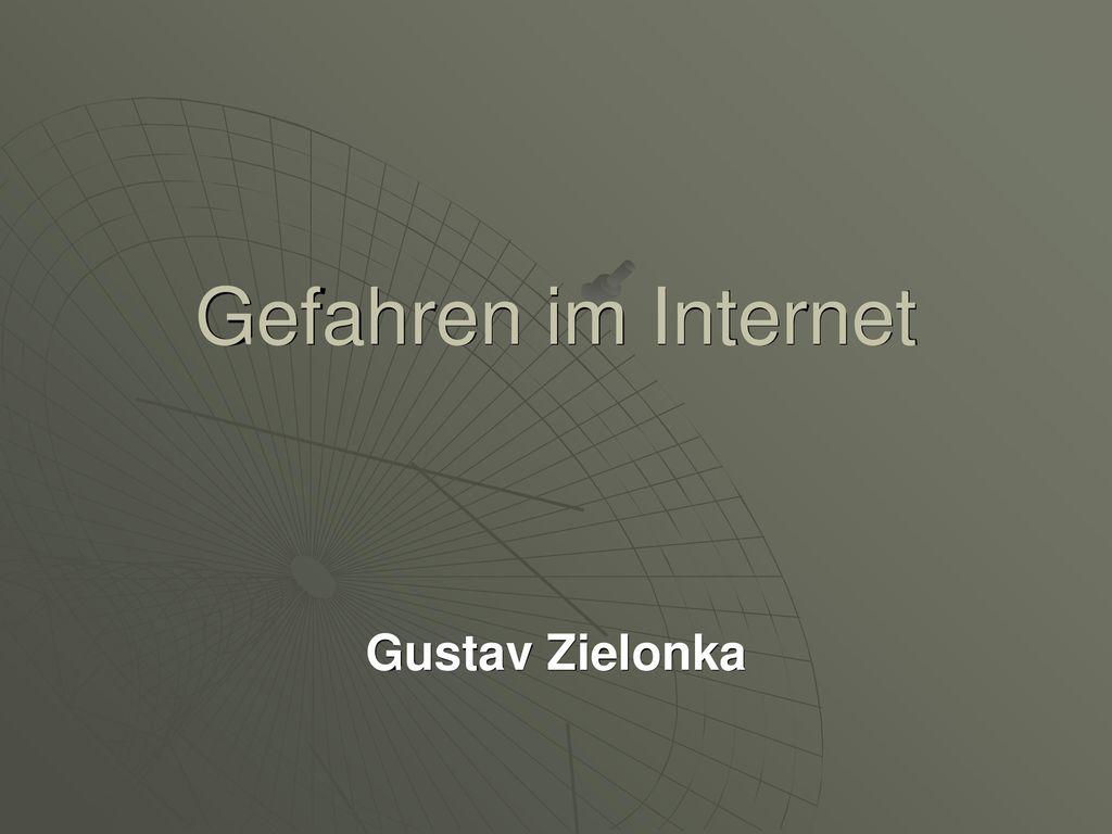 Gefahren im Internet Gustav Zielonka