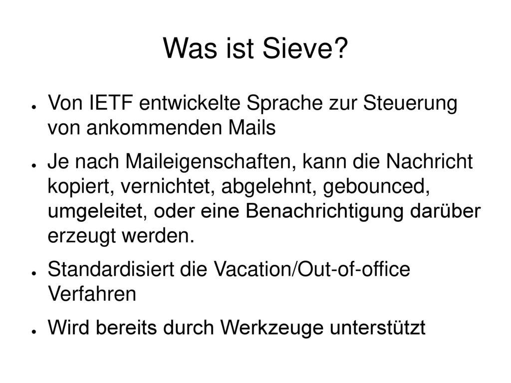Was ist Sieve Von IETF entwickelte Sprache zur Steuerung von ankommenden Mails.