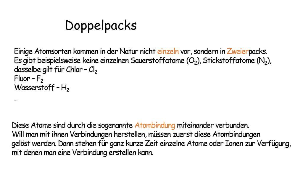 Doppelpacks Einige Atomsorten kommen in der Natur nicht einzeln vor, sondern in Zweierpacks.