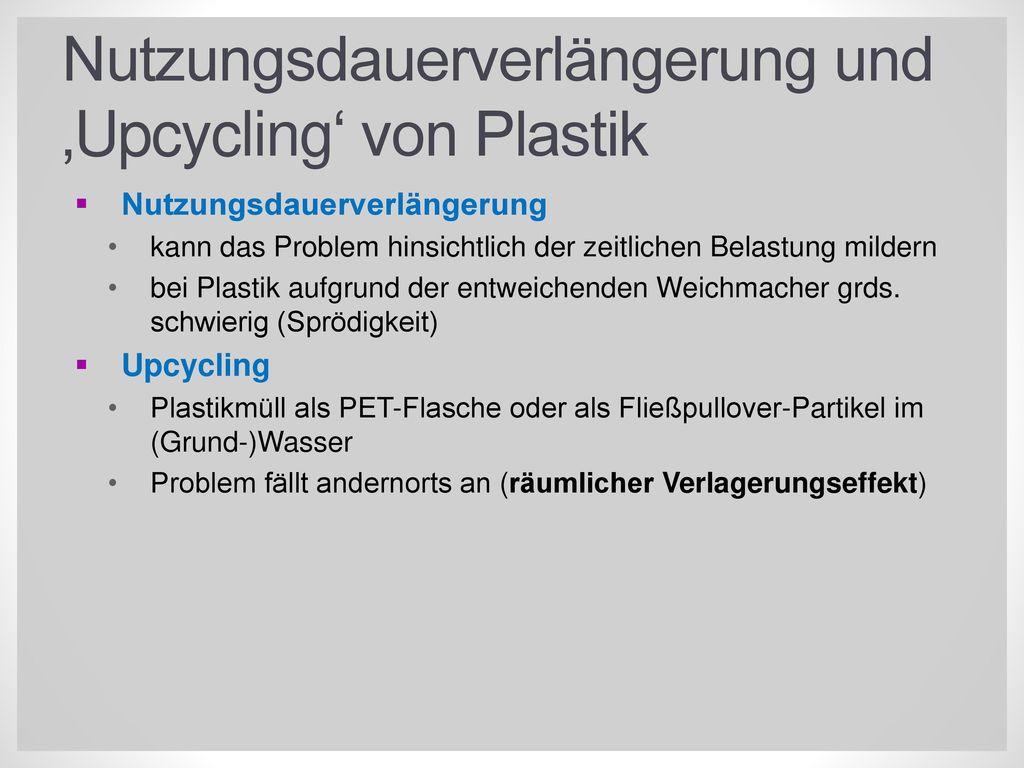 Nutzungsdauerverlängerung und 'Upcycling' von Plastik