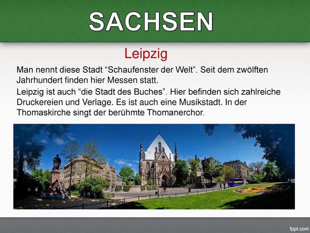 SACHSEN Leipzig. Man nennt diese Stadt Schaufenster der Welt . Seit dem zwölften Jahrhundert finden hier Messen statt.