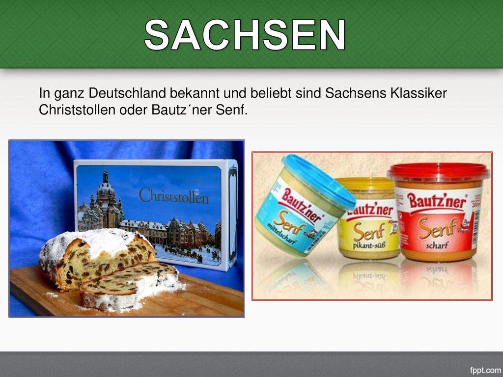 SACHSEN In ganz Deutschland bekannt und beliebt sind Sachsens Klassiker Christstollen oder Bautz´ner Senf.