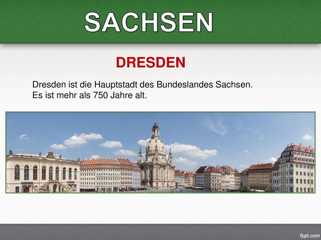 SACHSEN DRESDEN Dresden ist die Hauptstadt des Bundeslandes Sachsen.