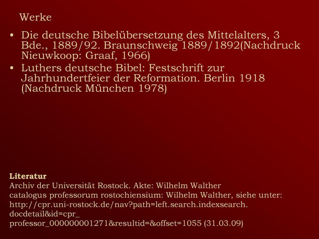 Werke Die deutsche Bibelübersetzung des Mittelalters, 3 Bde., 1889/92. Braunschweig 1889/1892(Nachdruck Nieuwkoop: Graaf, 1966)