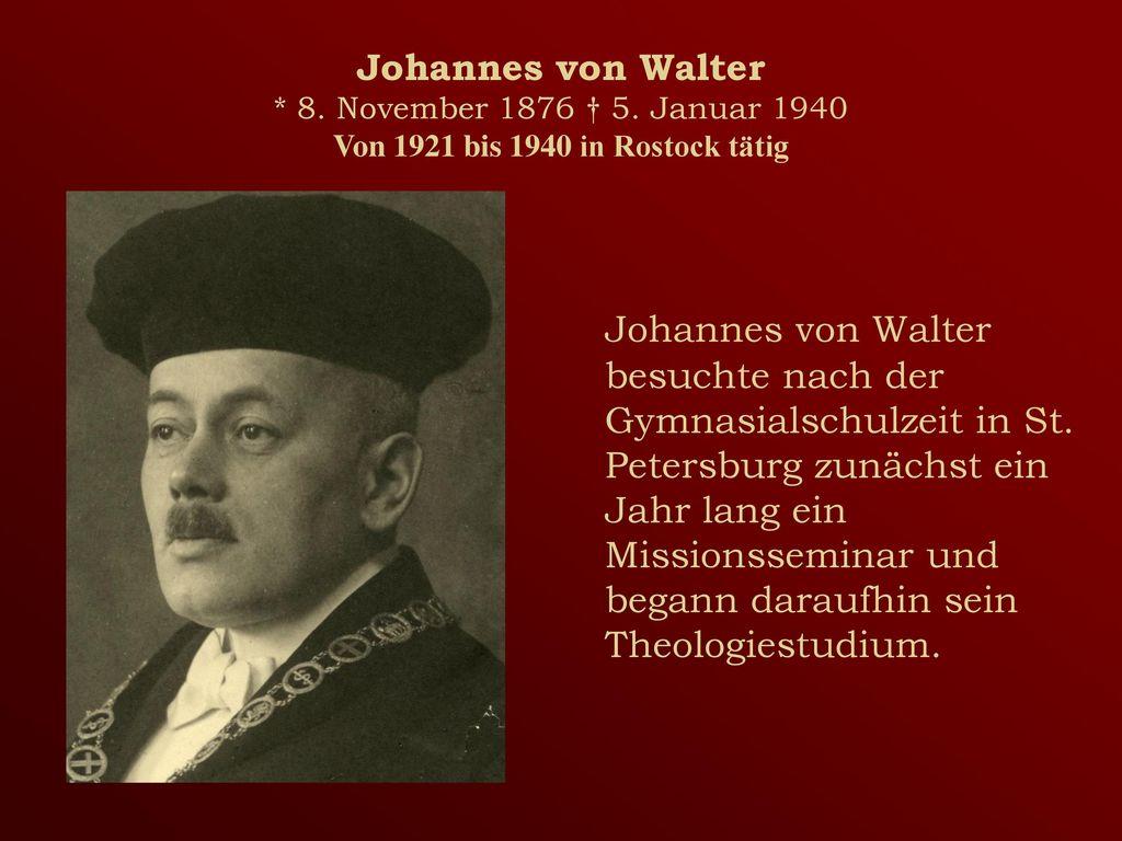 Johannes von Walter. 8. November 1876 † 5