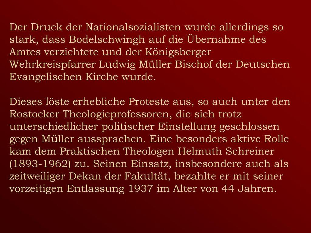 Der Druck der Nationalsozialisten wurde allerdings so stark, dass Bodelschwingh auf die Übernahme des Amtes verzichtete und der Königsberger Wehrkreispfarrer Ludwig Müller Bischof der Deutschen Evangelischen Kirche wurde.