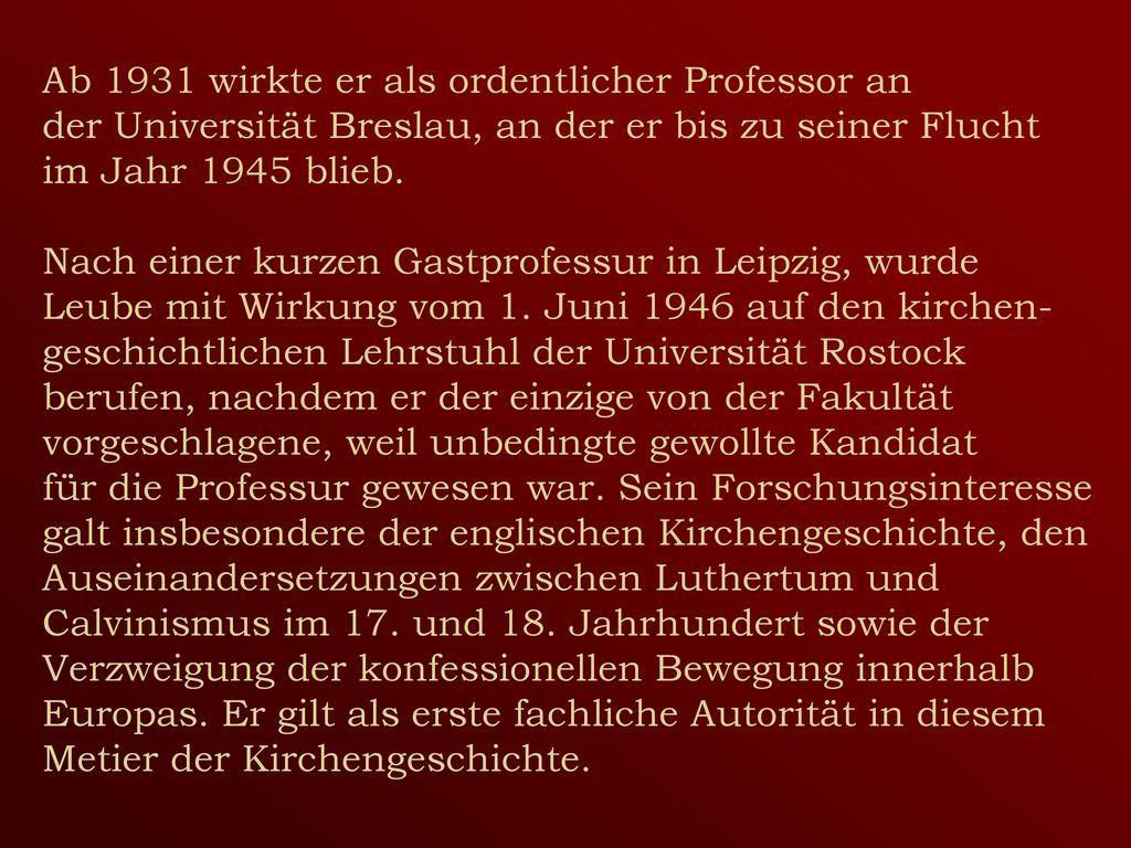 Ab 1931 wirkte er als ordentlicher Professor an der Universität Breslau, an der er bis zu seiner Flucht im Jahr 1945 blieb.