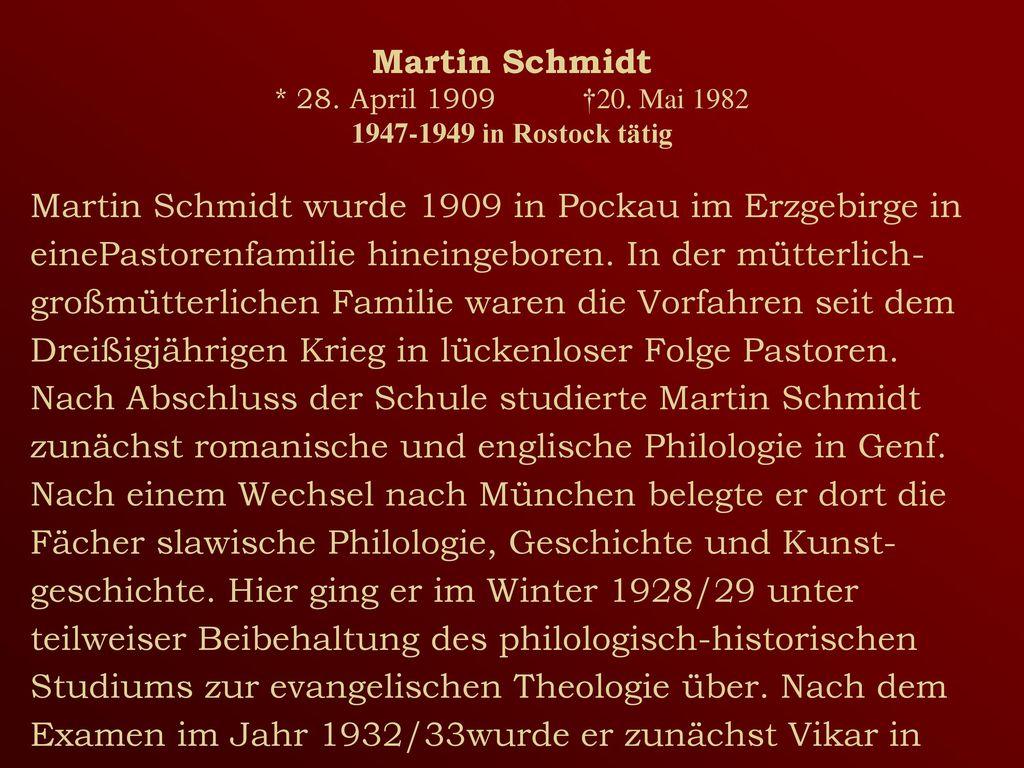 Martin Schmidt * 28. April 1909 †20. Mai 1982 1947-1949 in Rostock tätig