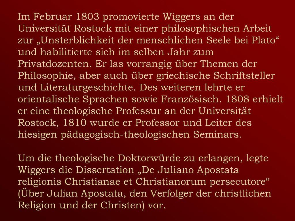"""Im Februar 1803 promovierte Wiggers an der Universität Rostock mit einer philosophischen Arbeit zur """"Unsterblichkeit der menschlichen Seele bei Plato und habilitierte sich im selben Jahr zum Privatdozenten."""