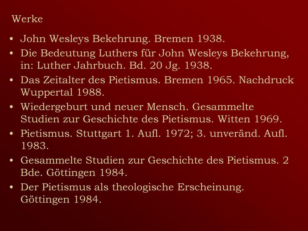 Werke John Wesleys Bekehrung. Bremen 1938. Die Bedeutung Luthers für John Wesleys Bekehrung, in: Luther Jahrbuch. Bd. 20 Jg. 1938.