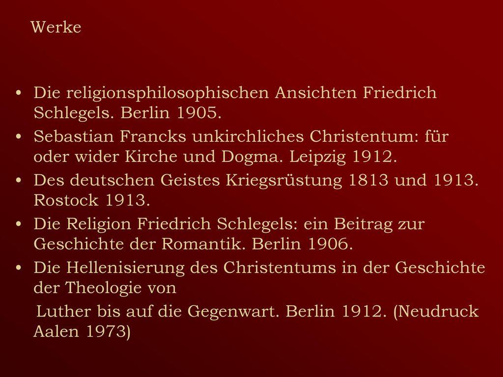 Werke Die religionsphilosophischen Ansichten Friedrich Schlegels. Berlin 1905.