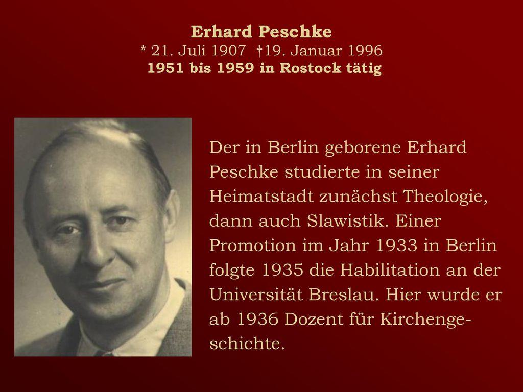 Erhard Peschke * 21. Juli 1907 †19. Januar 1996 1951 bis 1959 in Rostock tätig
