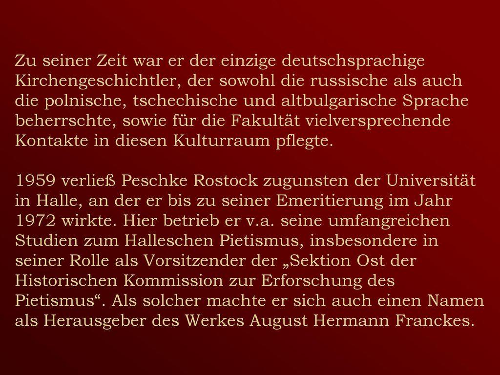 Zu seiner Zeit war er der einzige deutschsprachige Kirchengeschichtler, der sowohl die russische als auch die polnische, tschechische und altbulgarische Sprache beherrschte, sowie für die Fakultät vielversprechende Kontakte in diesen Kulturraum pflegte.