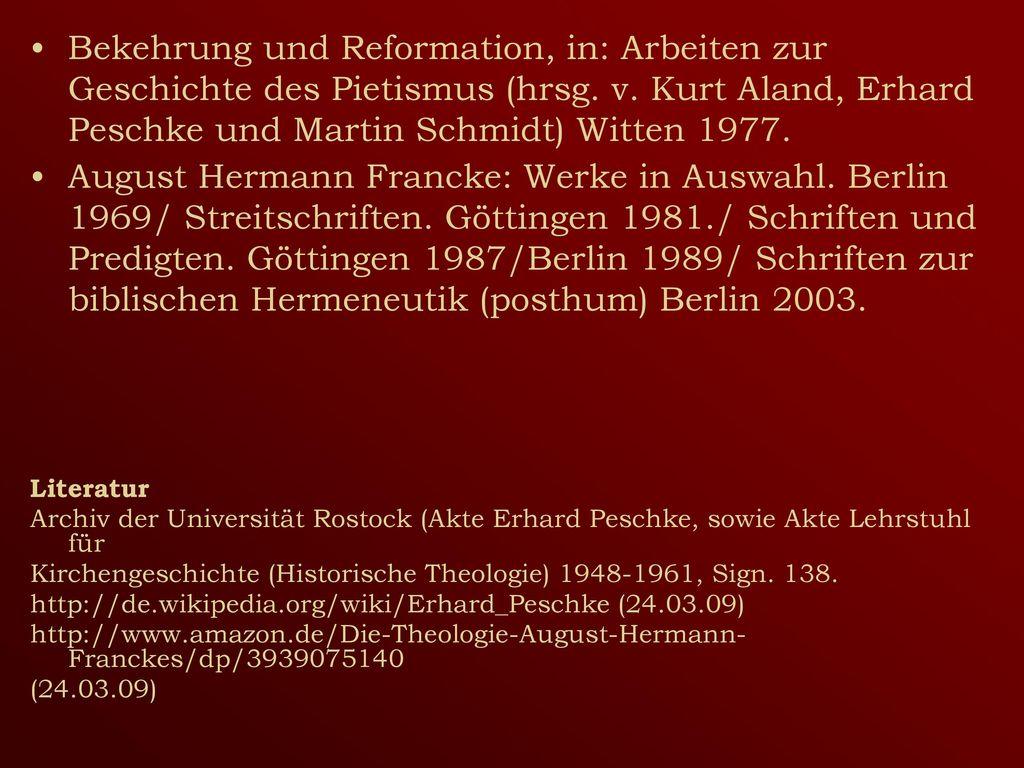 Bekehrung und Reformation, in: Arbeiten zur Geschichte des Pietismus (hrsg. v. Kurt Aland, Erhard Peschke und Martin Schmidt) Witten 1977.