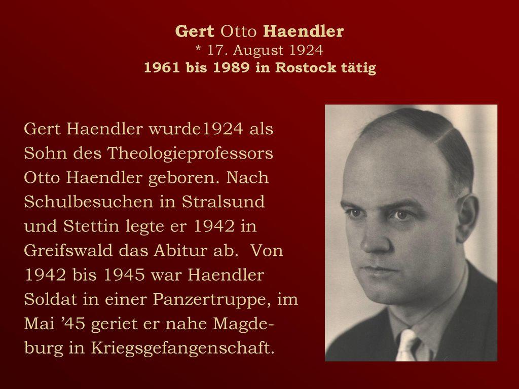 Gert Otto Haendler * 17. August 1924 1961 bis 1989 in Rostock tätig