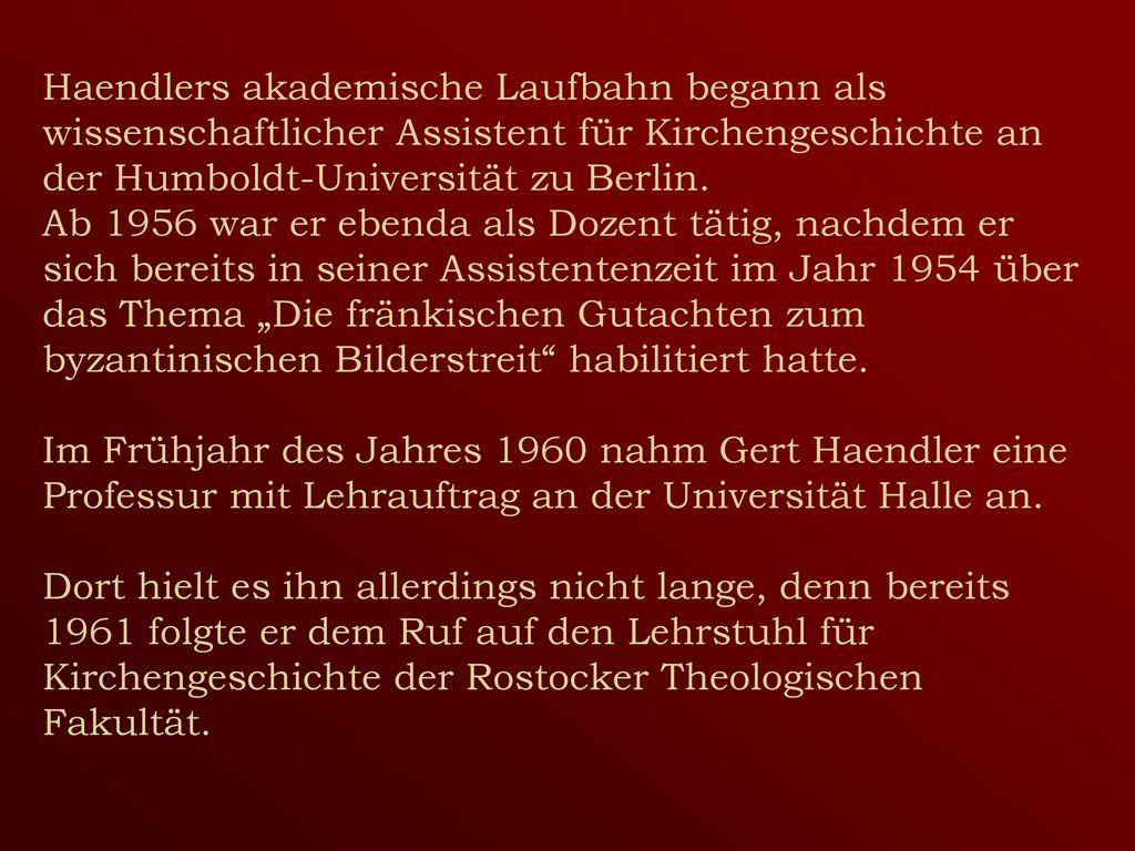 Haendlers akademische Laufbahn begann als wissenschaftlicher Assistent für Kirchengeschichte an der Humboldt-Universität zu Berlin.