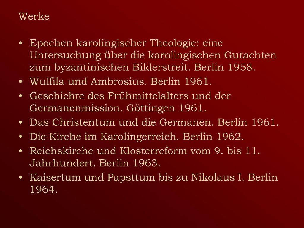 Werke Epochen karolingischer Theologie: eine Untersuchung über die karolingischen Gutachten zum byzantinischen Bilderstreit. Berlin 1958.