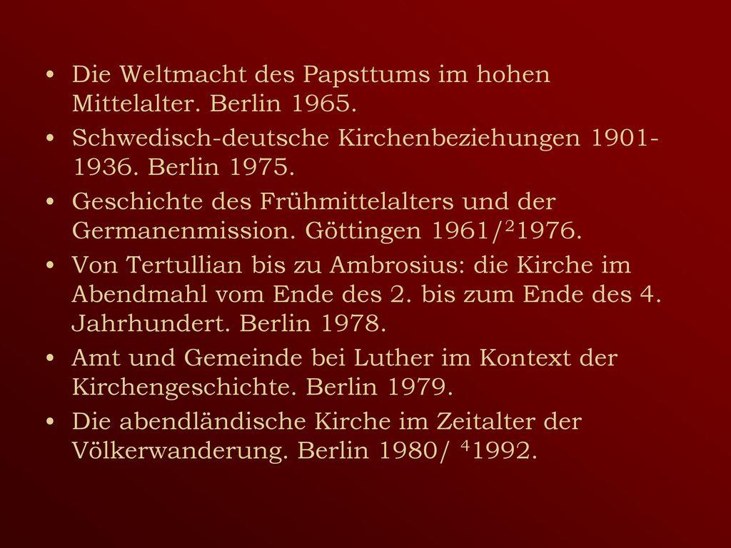 Die Weltmacht des Papsttums im hohen Mittelalter. Berlin 1965.