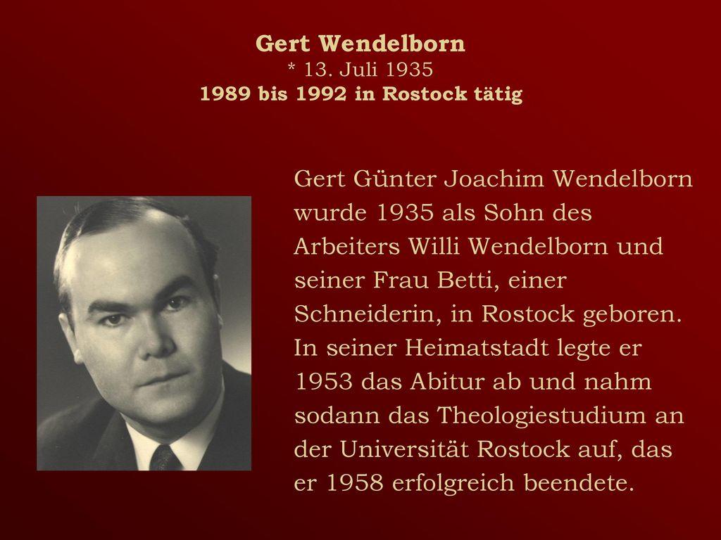 Gert Wendelborn * 13. Juli 1935 1989 bis 1992 in Rostock tätig