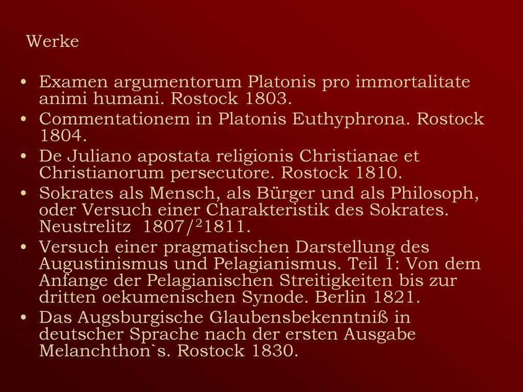 Werke Examen argumentorum Platonis pro immortalitate animi humani. Rostock 1803. Commentationem in Platonis Euthyphrona. Rostock 1804.