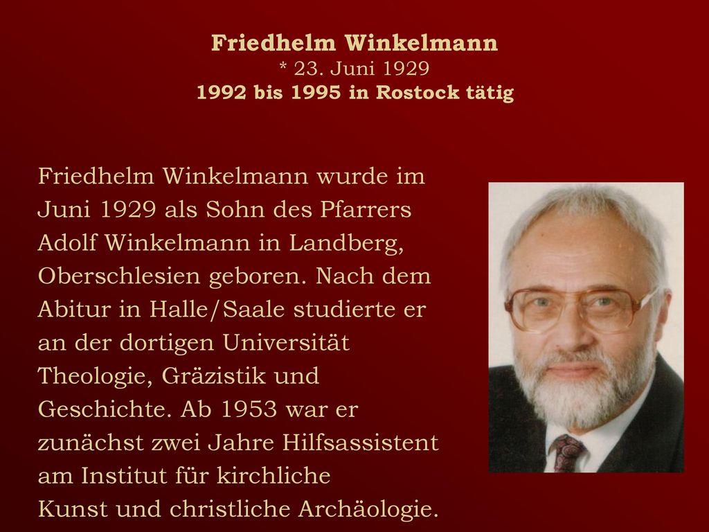 Friedhelm Winkelmann * 23. Juni 1929 1992 bis 1995 in Rostock tätig