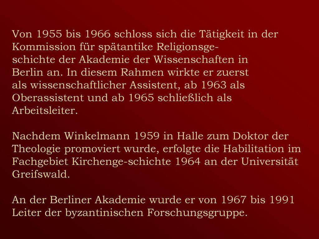 Von 1955 bis 1966 schloss sich die Tätigkeit in der Kommission für spätantike Religionsge- schichte der Akademie der Wissenschaften in Berlin an.