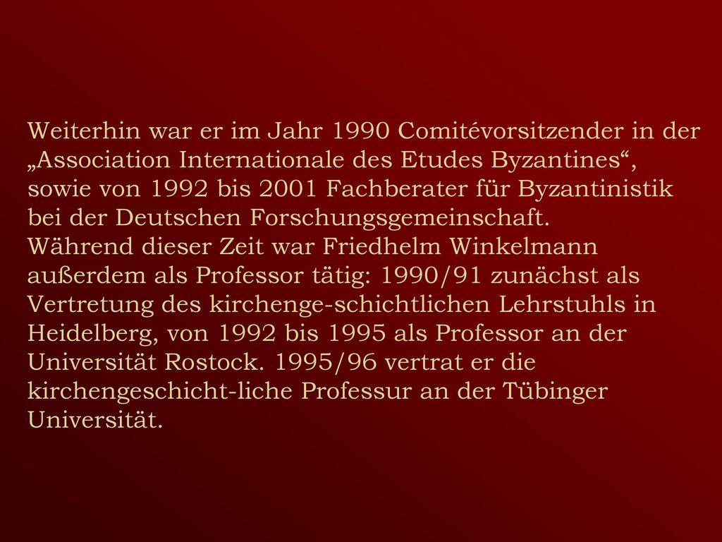 """Weiterhin war er im Jahr 1990 Comitévorsitzender in der """"Association Internationale des Etudes Byzantines , sowie von 1992 bis 2001 Fachberater für Byzantinistik bei der Deutschen Forschungsgemeinschaft."""