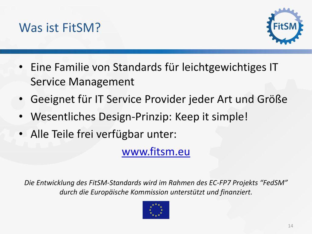 Was ist FitSM Eine Familie von Standards für leichtgewichtiges IT Service Management. Geeignet für IT Service Provider jeder Art und Größe.