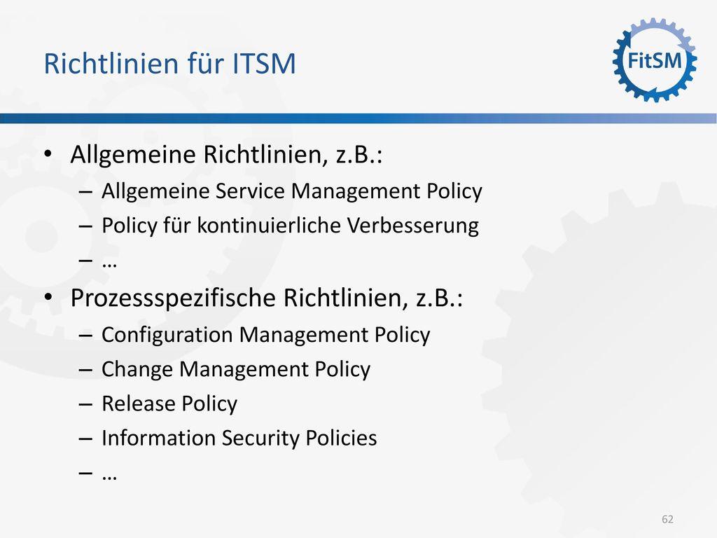 Richtlinien für ITSM Allgemeine Richtlinien, z.B.: