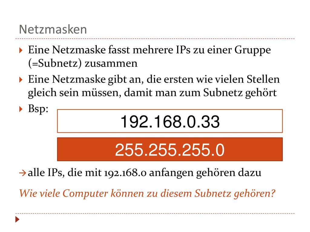 Netzmasken Eine Netzmaske fasst mehrere IPs zu einer Gruppe (=Subnetz) zusammen.