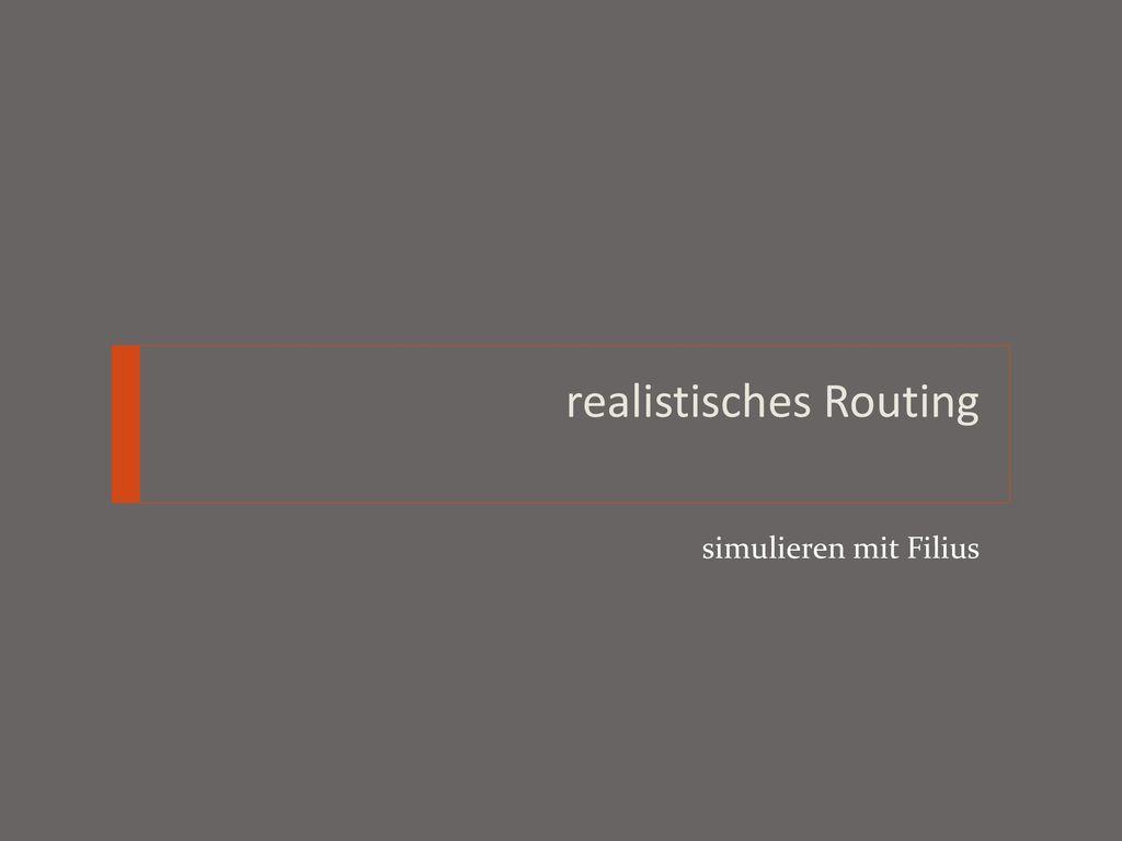 realistisches Routing