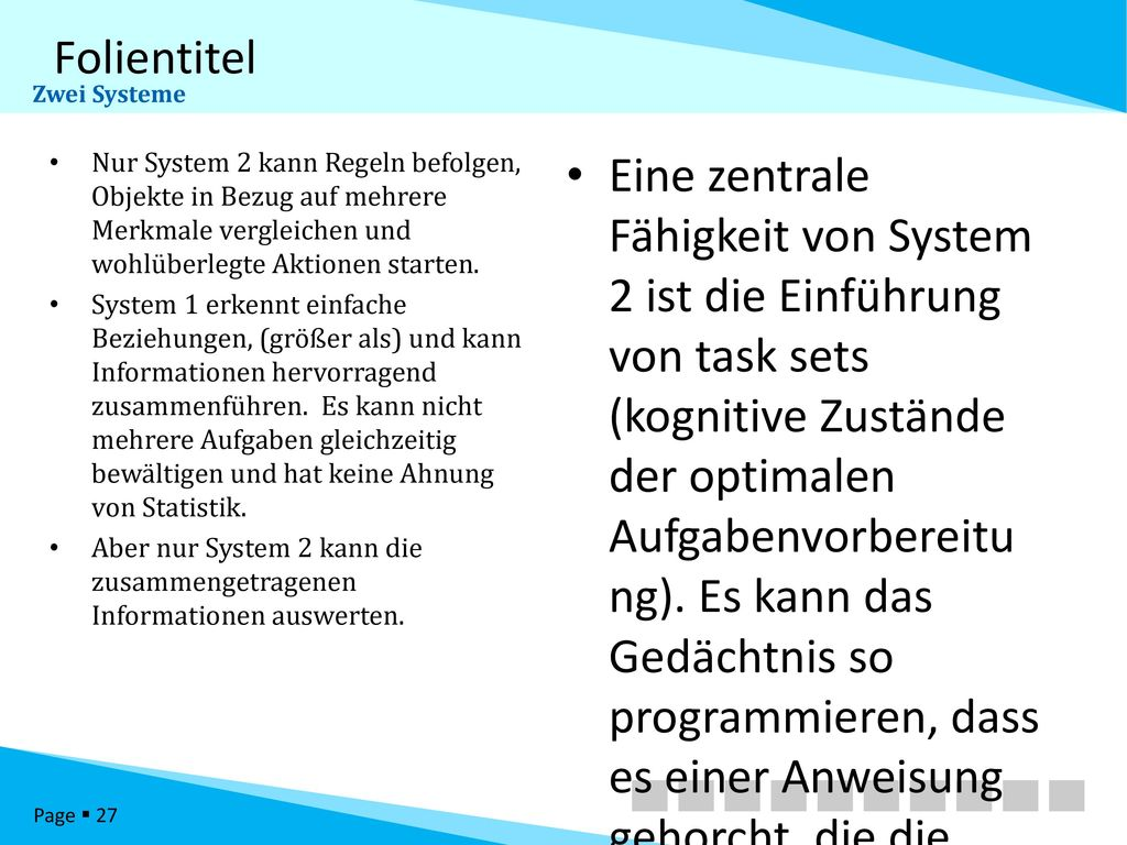 Zwei Systeme Nur System 2 kann Regeln befolgen, Objekte in Bezug auf mehrere Merkmale vergleichen und wohlüberlegte Aktionen starten.