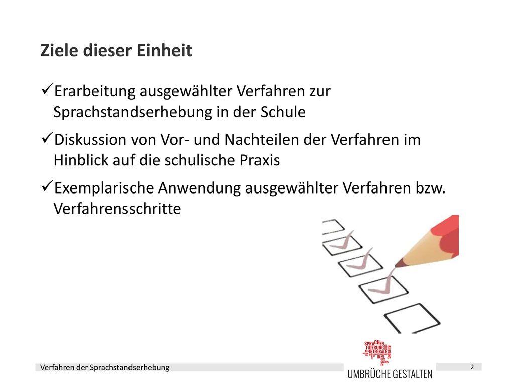 Ziele dieser Einheit Erarbeitung ausgewählter Verfahren zur Sprachstandserhebung in der Schule.
