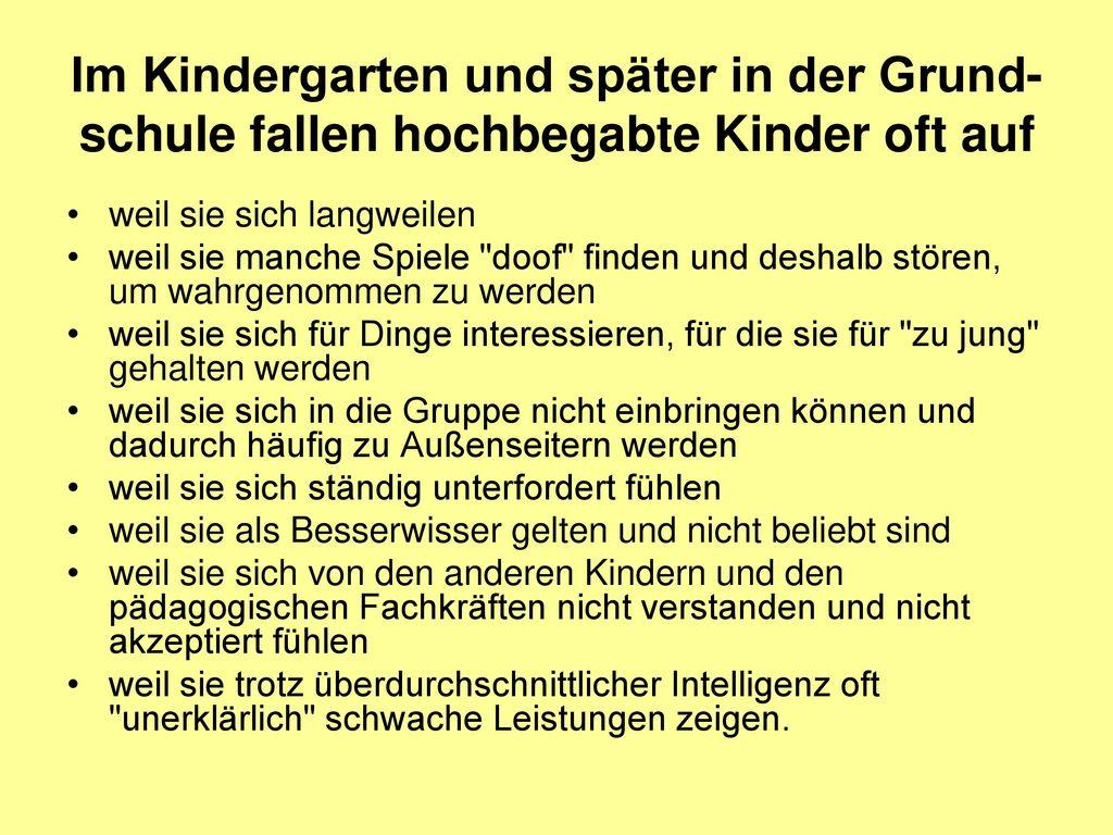 Im Kindergarten und später in der Grund-schule fallen hochbegabte Kinder oft auf