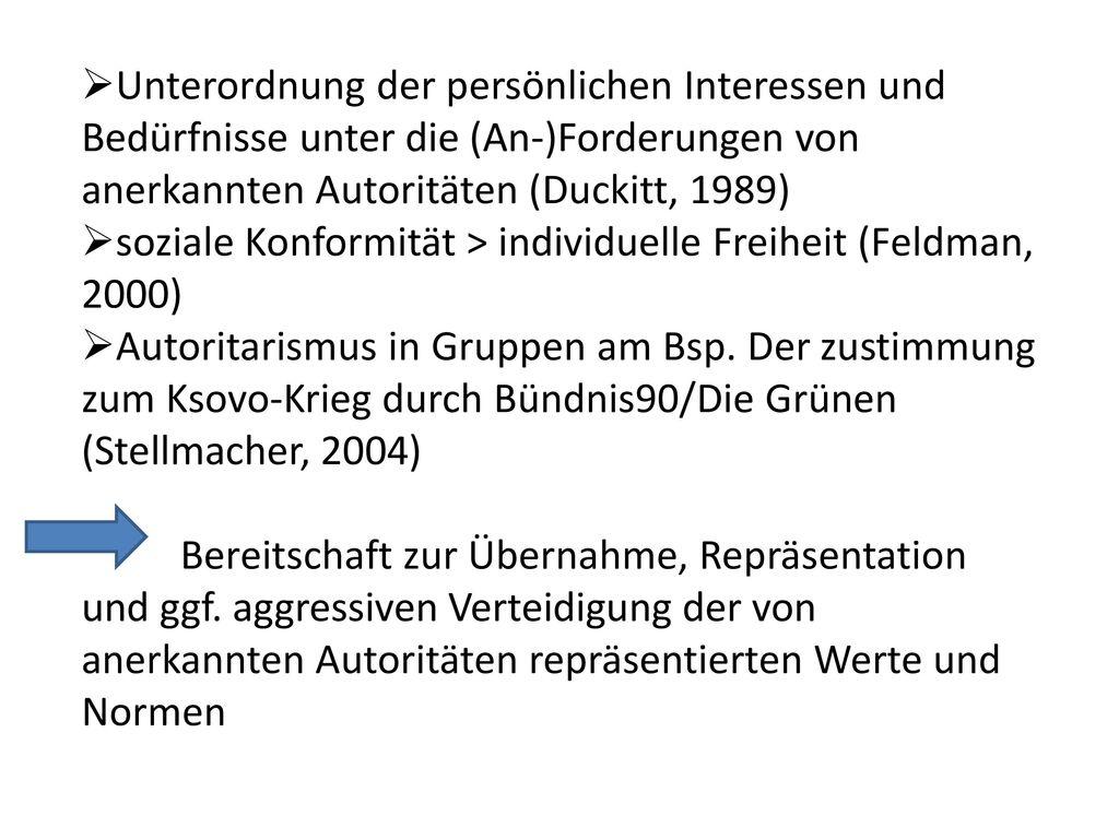 Unterordnung der persönlichen Interessen und Bedürfnisse unter die (An-)Forderungen von anerkannten Autoritäten (Duckitt, 1989)