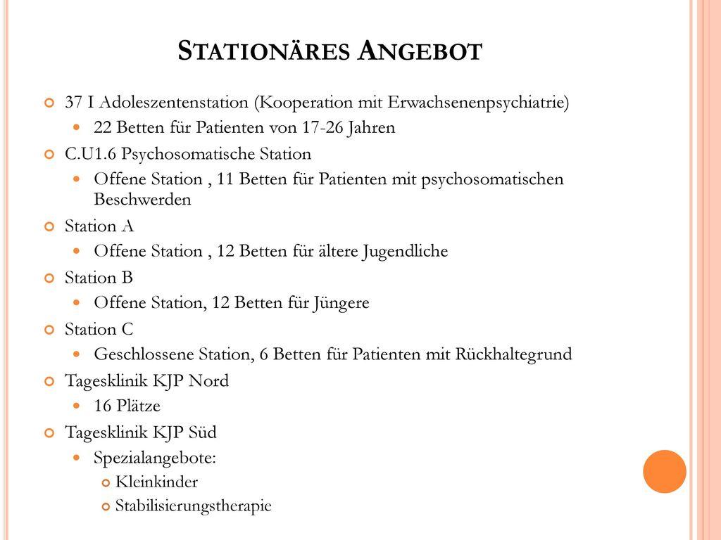 Stationäres Angebot 37 I Adoleszentenstation (Kooperation mit Erwachsenenpsychiatrie) 22 Betten für Patienten von 17-26 Jahren.