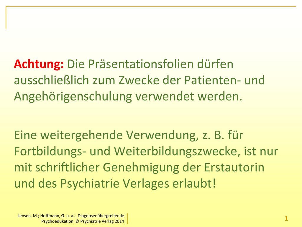 Achtung: Die Präsentationsfolien dürfen ausschließlich zum Zwecke der Patienten- und Angehörigenschulung verwendet werden.