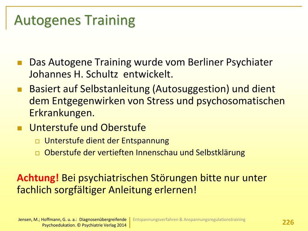 Autogenes Training Das Autogene Training wurde vom Berliner Psychiater Johannes H. Schultz entwickelt.