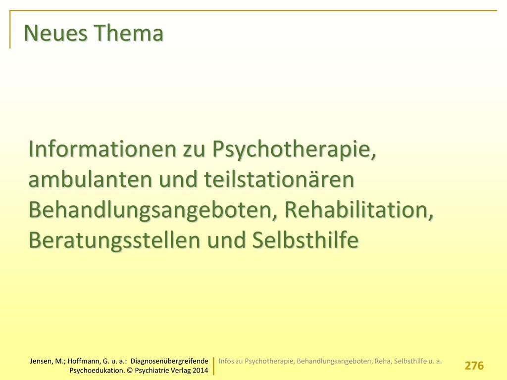 Neues Thema Informationen zu Psychotherapie, ambulanten und teilstationären Behandlungsangeboten, Rehabilitation, Beratungsstellen und Selbsthilfe.